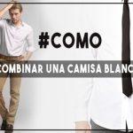 Como combinar una camisa blanca de hombre